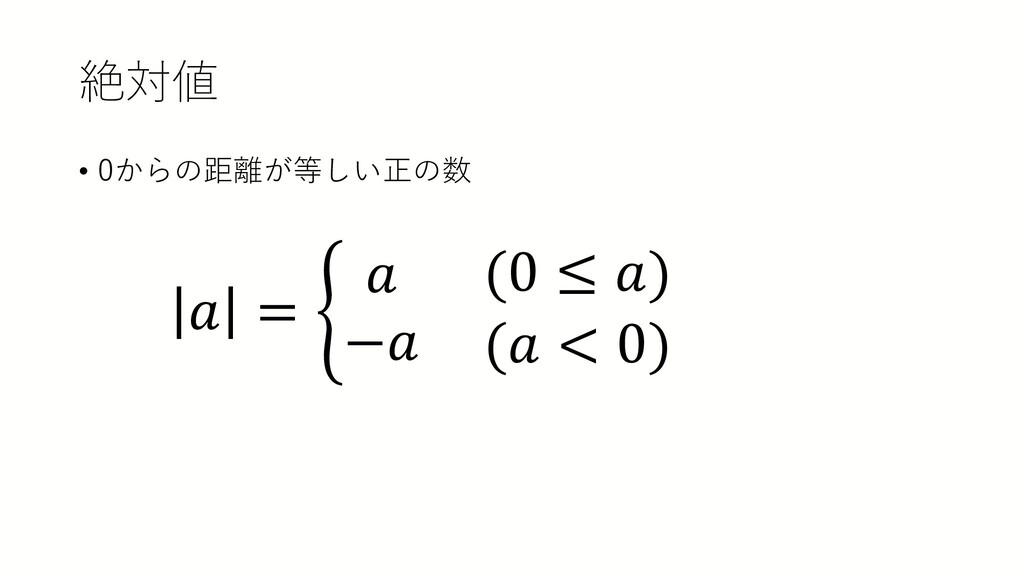 絶対値 • 0からの距離が等しい正の数 𝑎𝑎 = � 𝑎𝑎 −𝑎𝑎 (0 ≤ 𝑎𝑎) (𝑎𝑎 ...