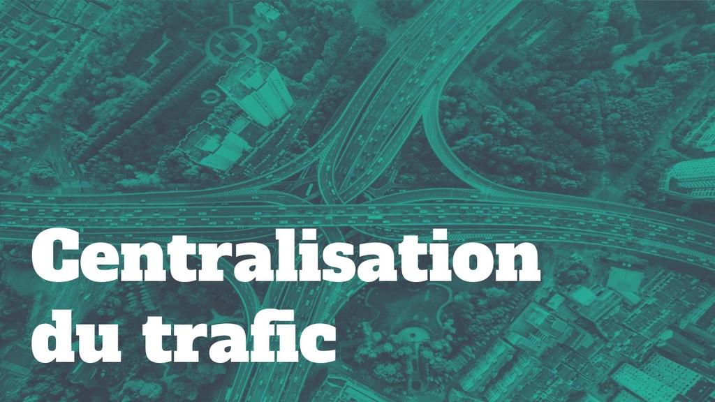 Centralisation du trafic