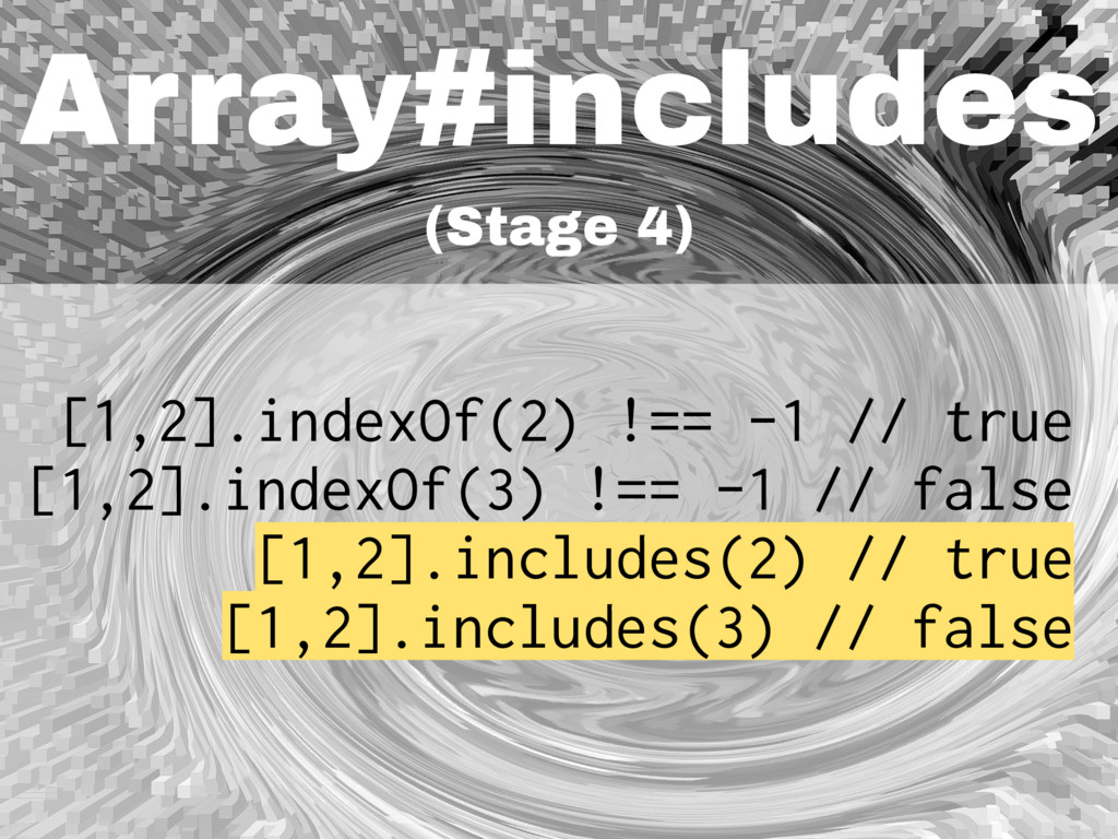 Array#includes (Stage 4) [1,2].indexOf(2) !== -...