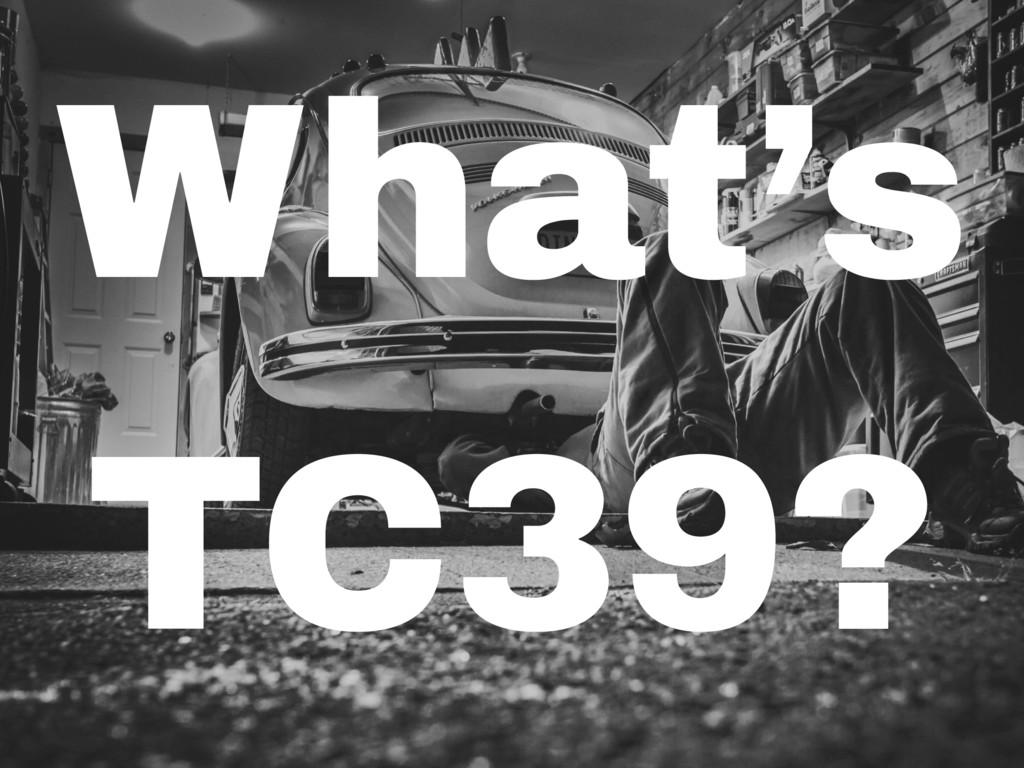 What's TC39?