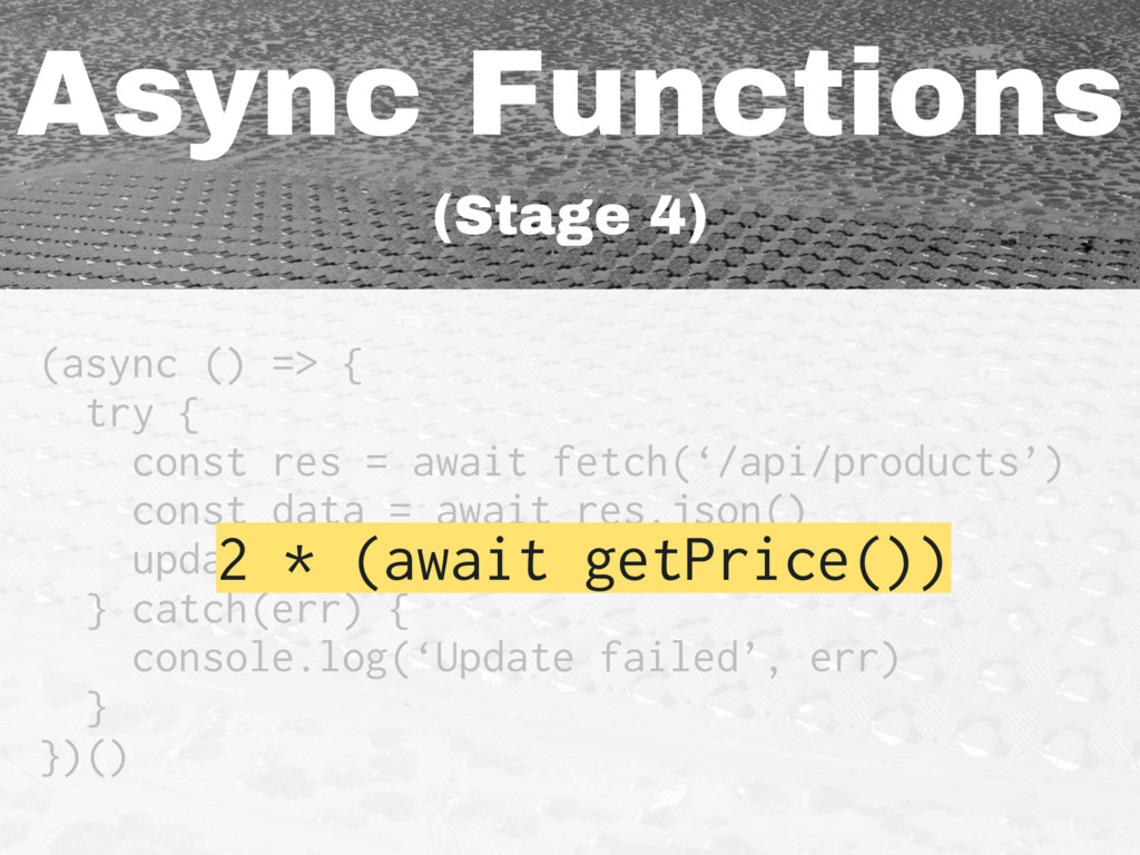 Async Functions (Stage 4) (async () => { try { ...