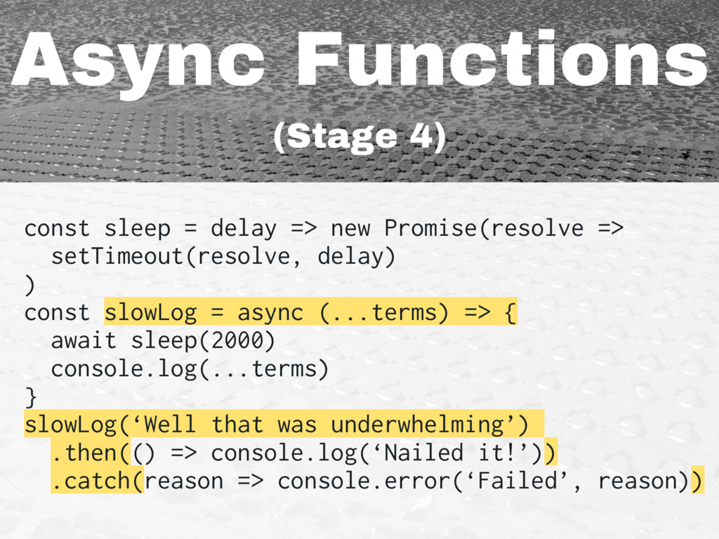 Async Functions (Stage 4) const sleep = delay =...