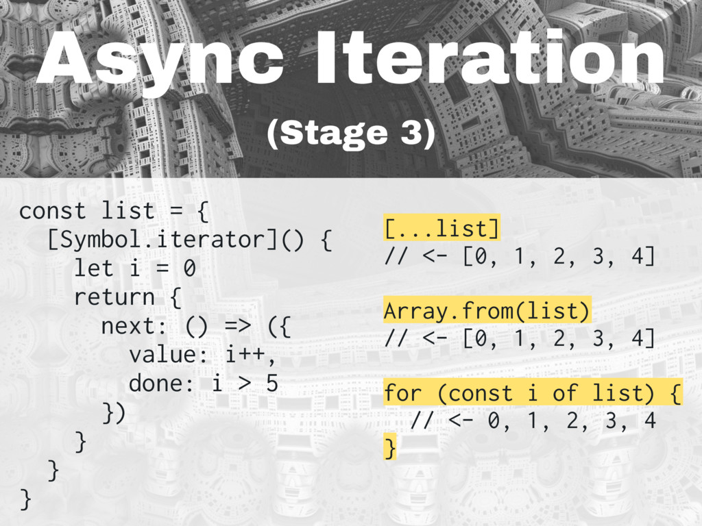 Async Iteration (Stage 3) const list = { [Symbo...
