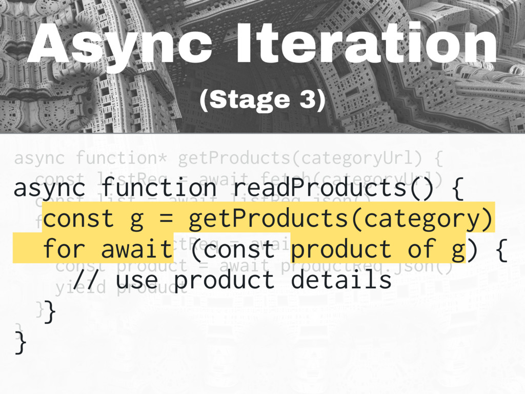 Async Iteration (Stage 3) async function* getPr...