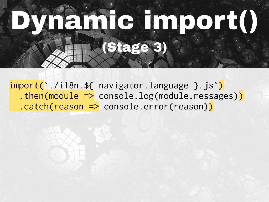 Dynamic import() (Stage 3) import(`./i18n.${ na...