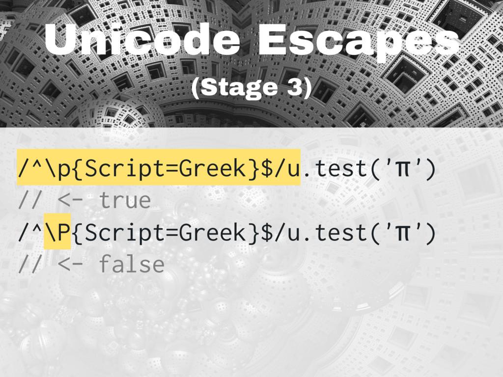 Unicode Escapes (Stage 3) /^\p{Script=Greek}$/u...