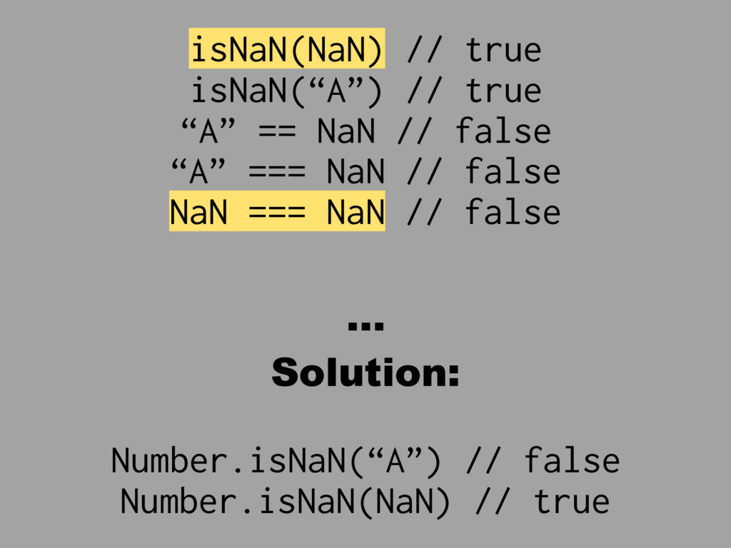 "isNaN(NaN) // true isNaN(""A"") // true ""A"" == Na..."