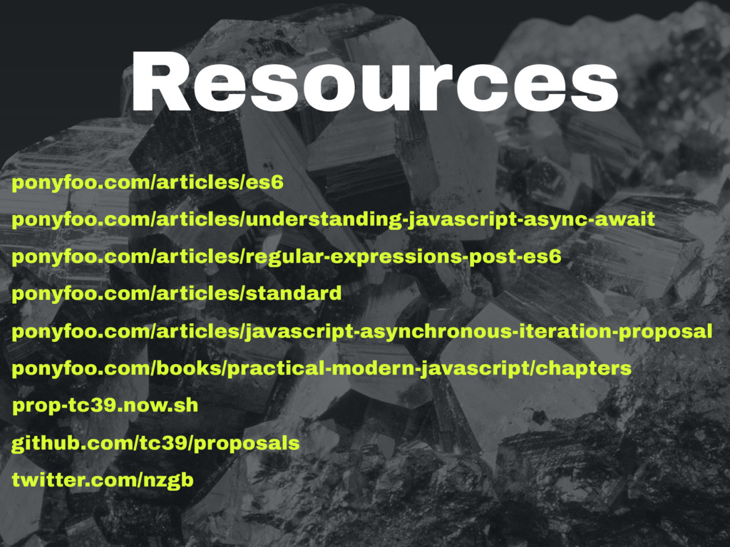 Resources ponyfoo.com/articles/es6 ponyfoo.com/...