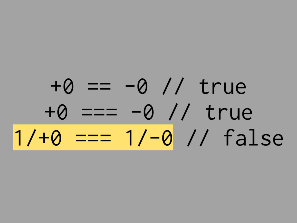 +0 == -0 // true +0 === -0 // true 1/+0 === 1/-...