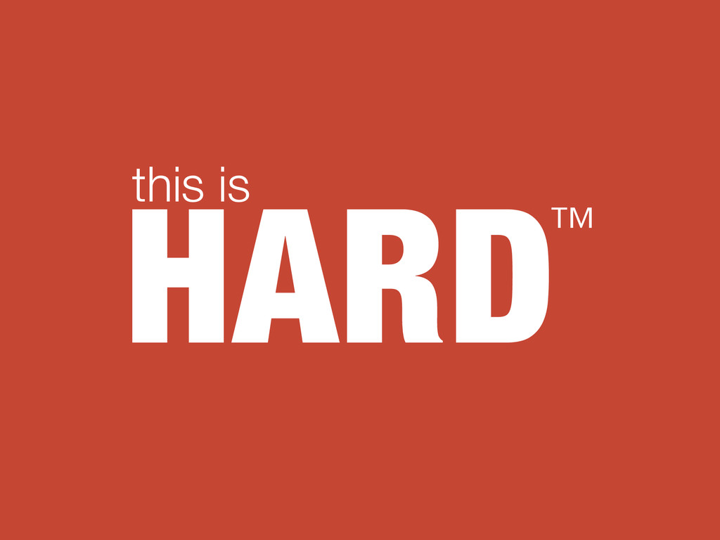 HARD this is ™