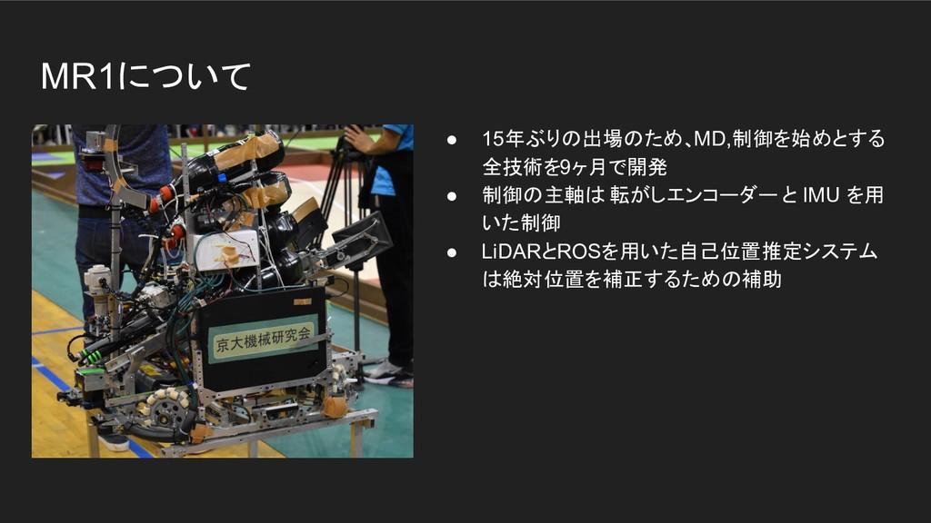 MR1について ● 15年ぶりの出場のため、MD,制御を始めとする 全技術を9ヶ月で開発 ● ...