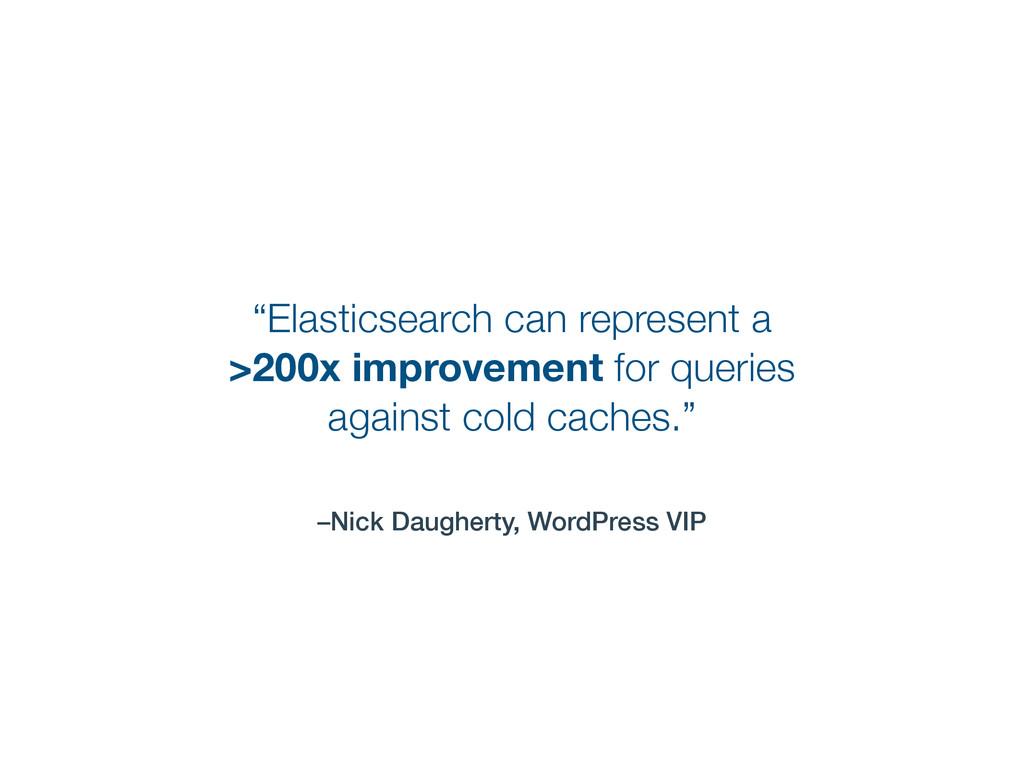 "–Nick Daugherty, WordPress VIP ""Elasticsearch c..."