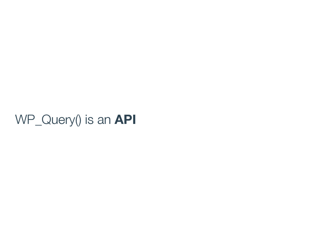 WP_Query() is an API