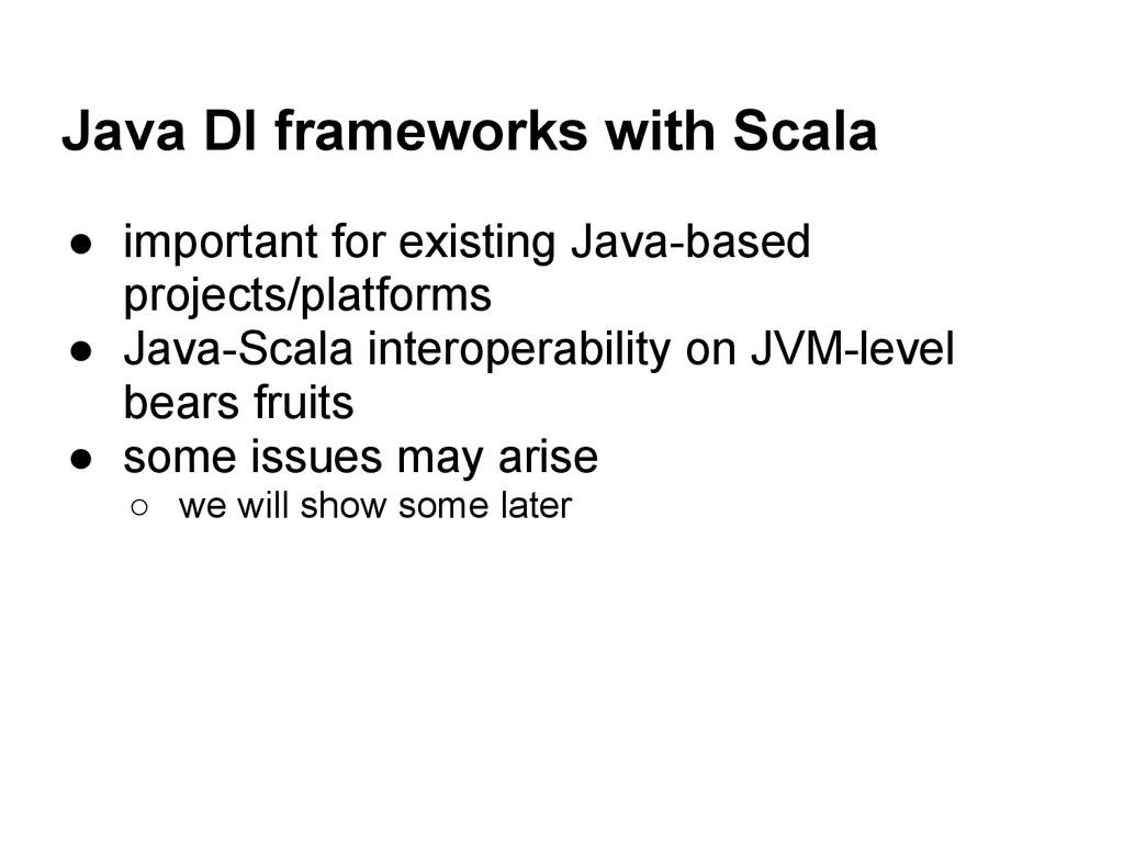 Java DI frameworks with Scala ● important for e...