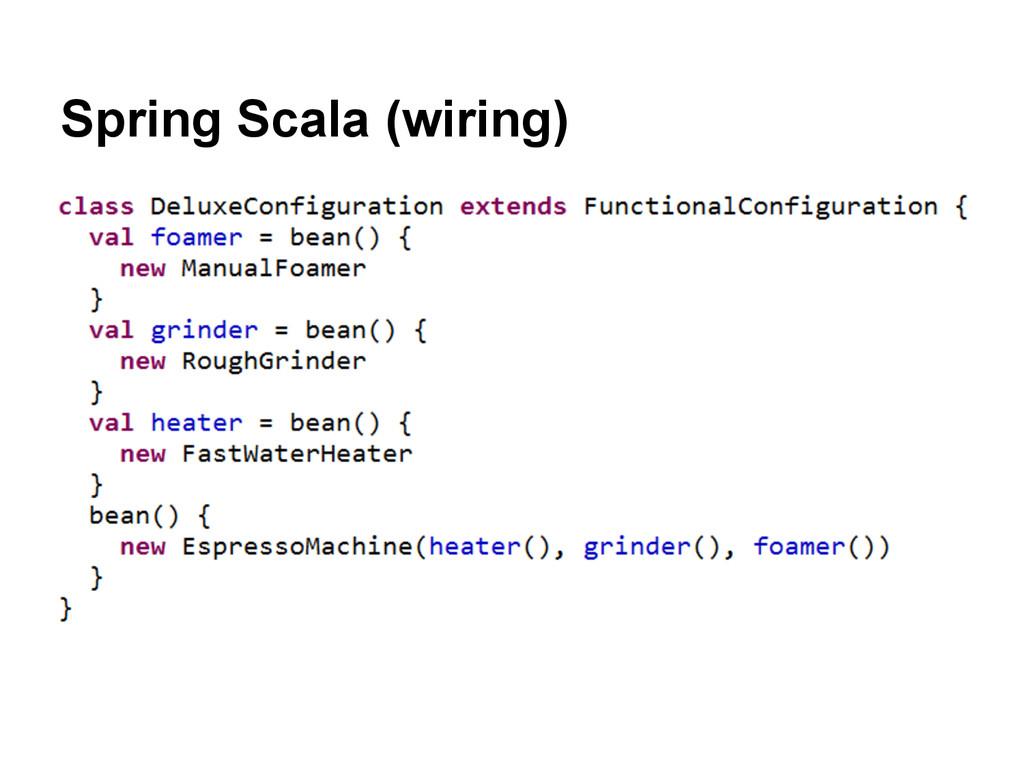 Spring Scala (wiring)