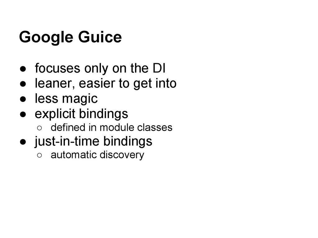 Google Guice ● focuses only on the DI ● leaner,...