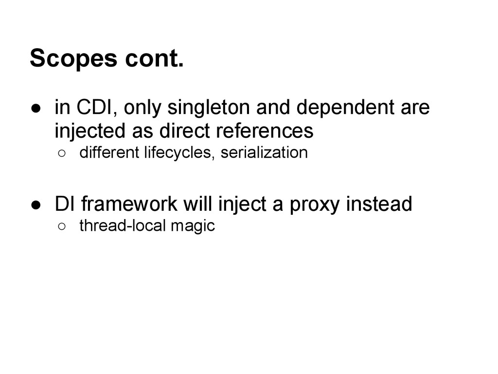 Scopes cont. ● in CDI, only singleton and depen...