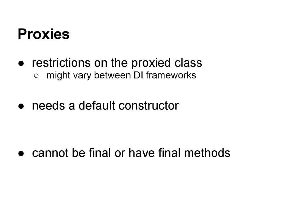 Proxies ● restrictions on the proxied class ○ m...