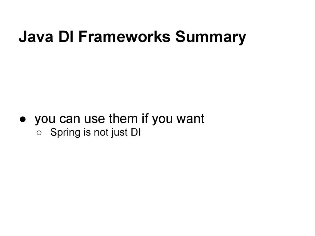 Java DI Frameworks Summary ● you can use them i...