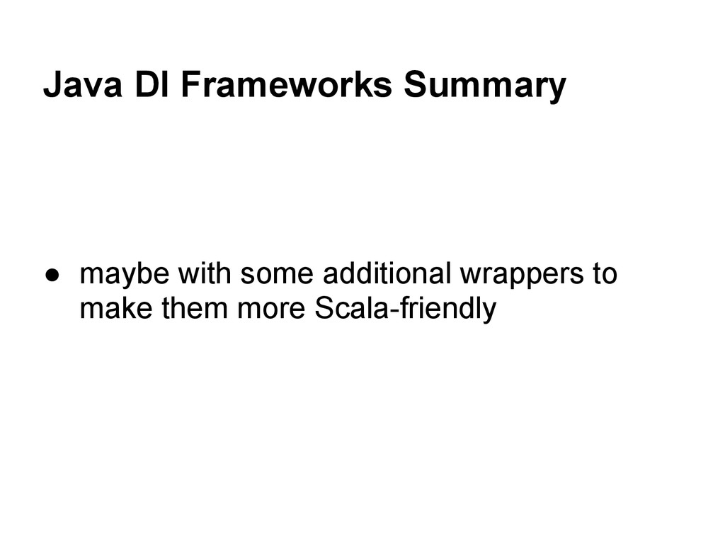 Java DI Frameworks Summary ● maybe with some ad...