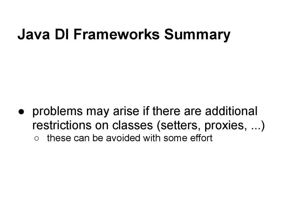 Java DI Frameworks Summary ● problems may arise...