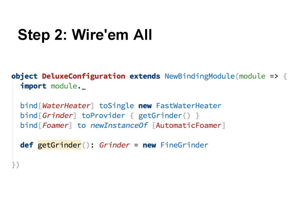 Step 2: Wire'em All