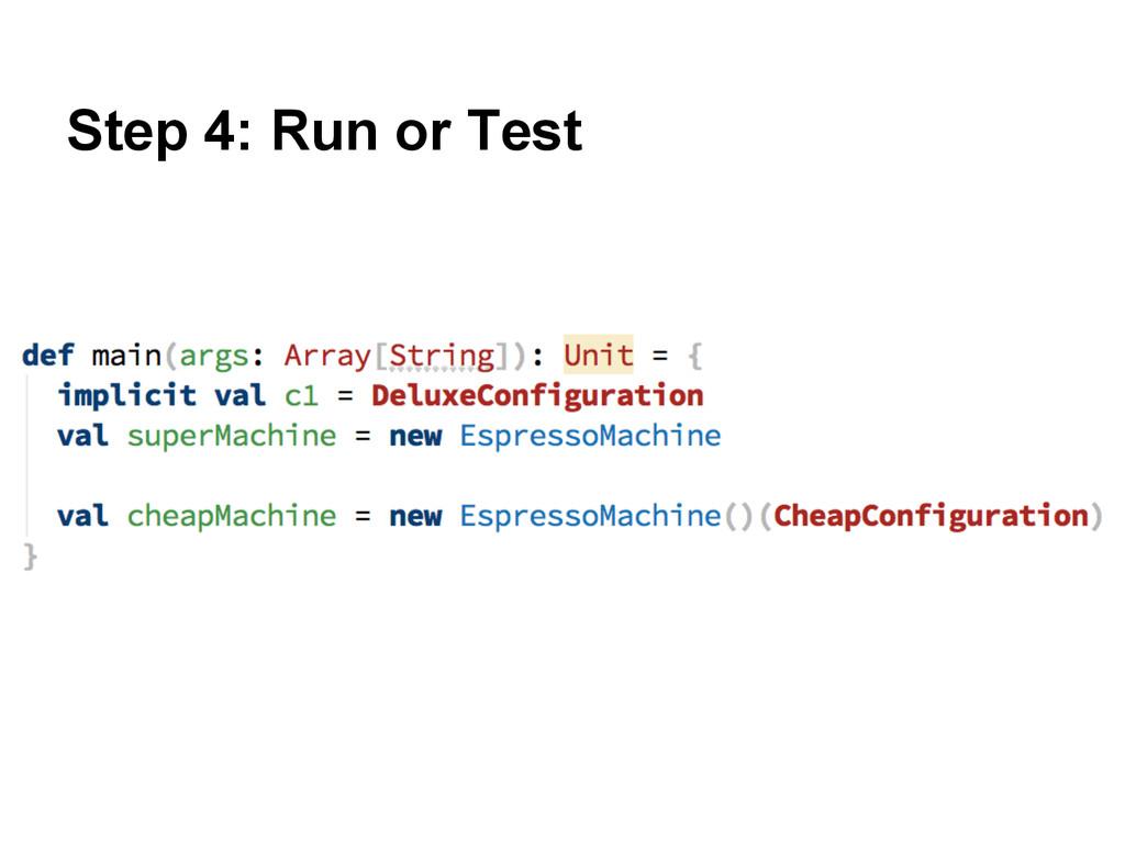 Step 4: Run or Test