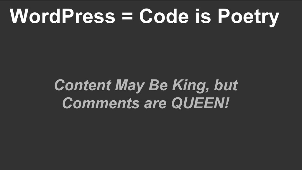 WordPress = Code is Poetry Content May Be King,...