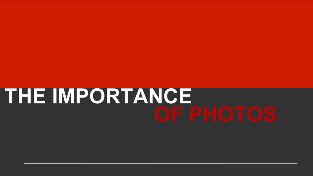 THE IMPORTANCE OF PHOTOS