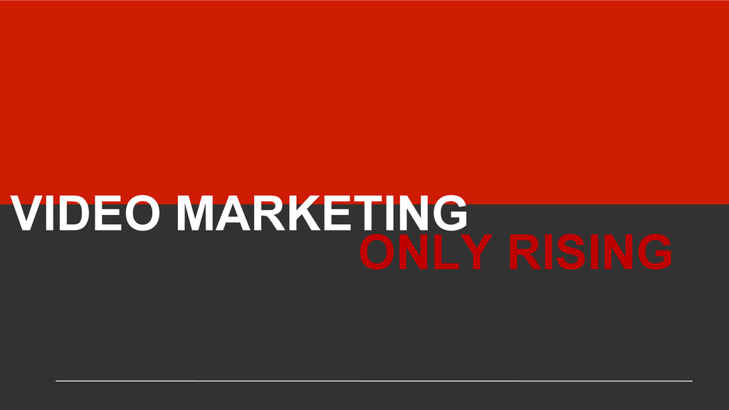 VIDEO MARKETING ONLY RISING