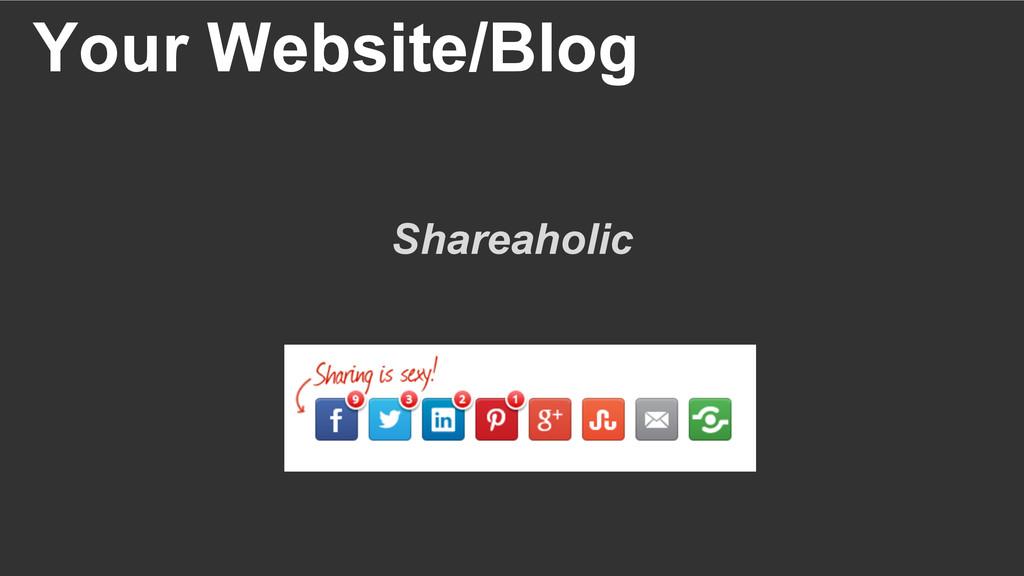 Your Website/Blog Shareaholic