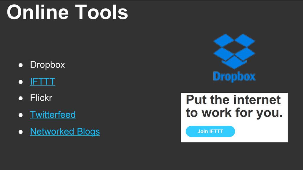 Online Tools ● Dropbox ● IFTTT ● Flickr ● T...