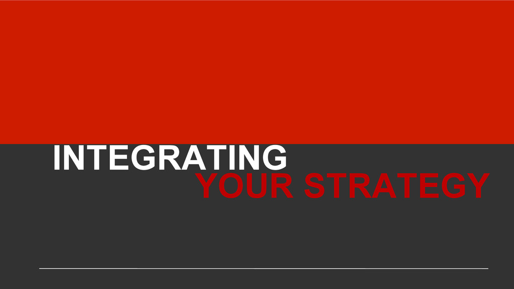 INTEGRATING YOUR STRATEGY