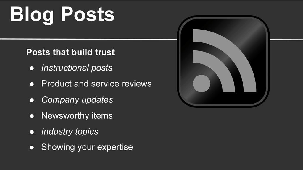 Blog Posts Posts that build trust ● Instructio...