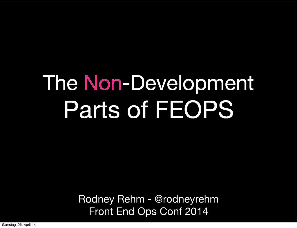 The Non-Development Parts of FEOPS Rodney Rehm ...