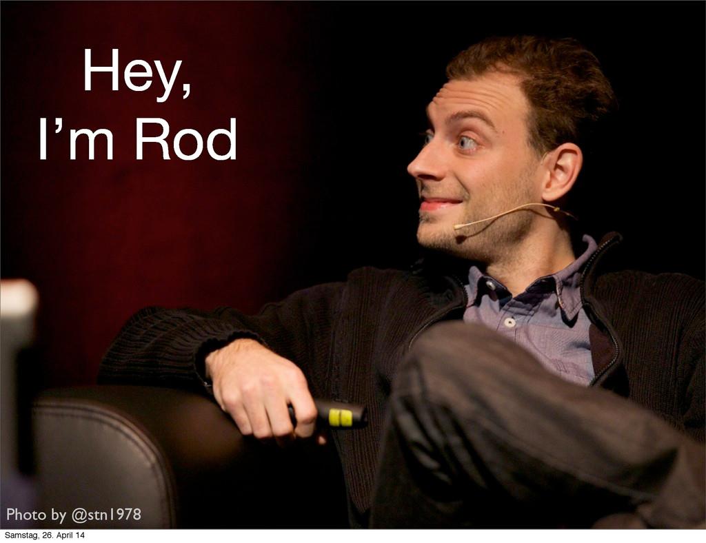 Hey, I'm Rod Photo by @stn1978 Samstag, 26. Apr...