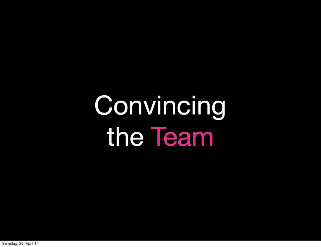 Convincing the Team Samstag, 26. April 14