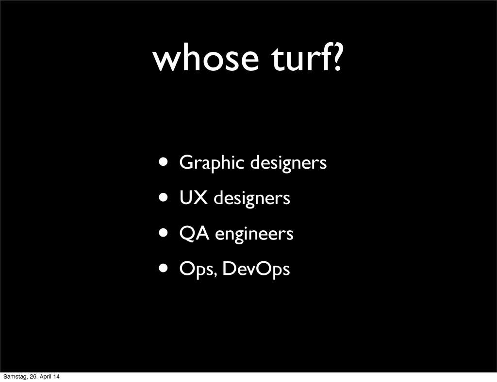 whose turf? • Graphic designers • UX designers ...