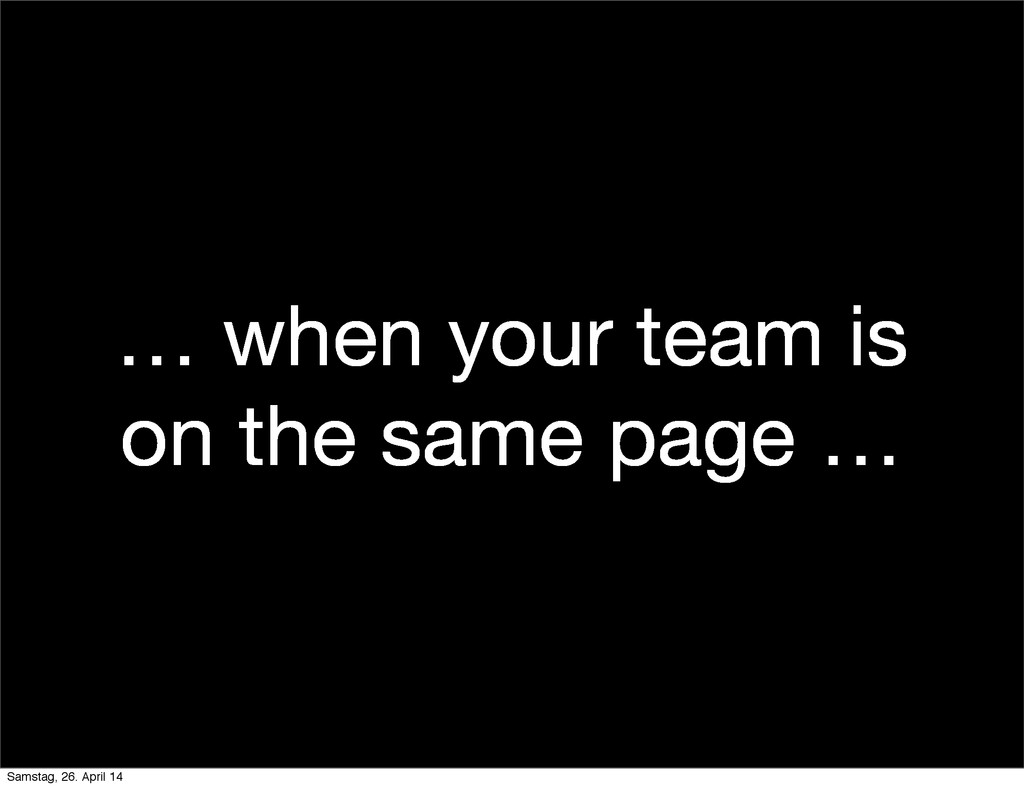 … when your team is on the same page … Samstag,...