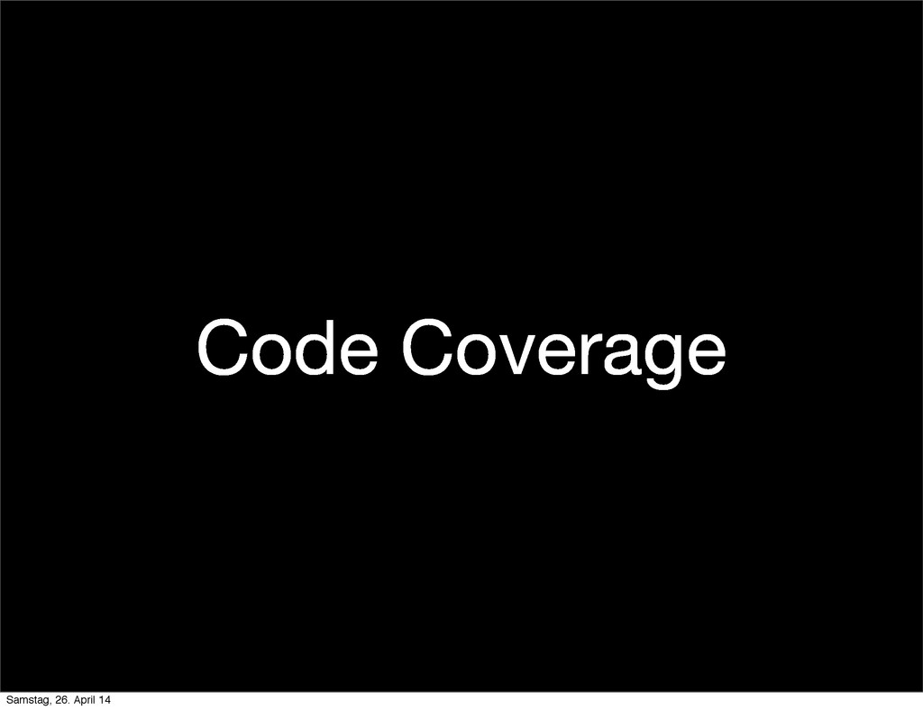 Code Coverage Samstag, 26. April 14