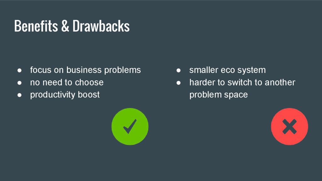 Benefits & Drawbacks ● focus on business proble...