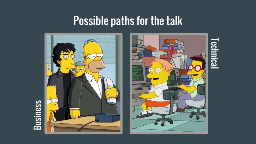 Possible paths for the talk Business Technical