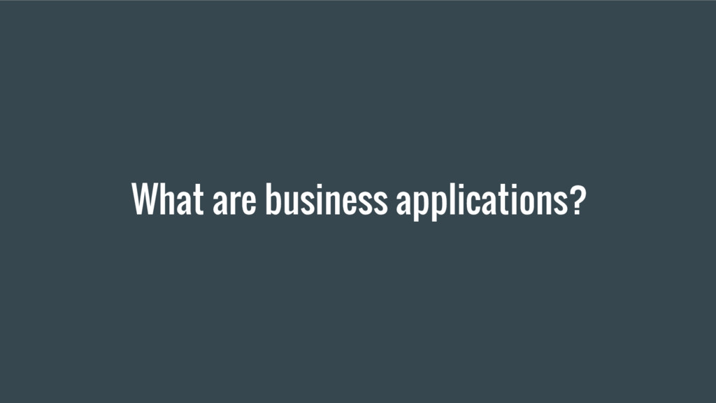 What are business applications?