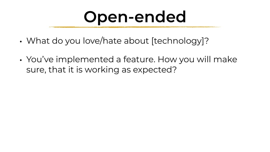 Open-ended • What do you love/hate about [techn...