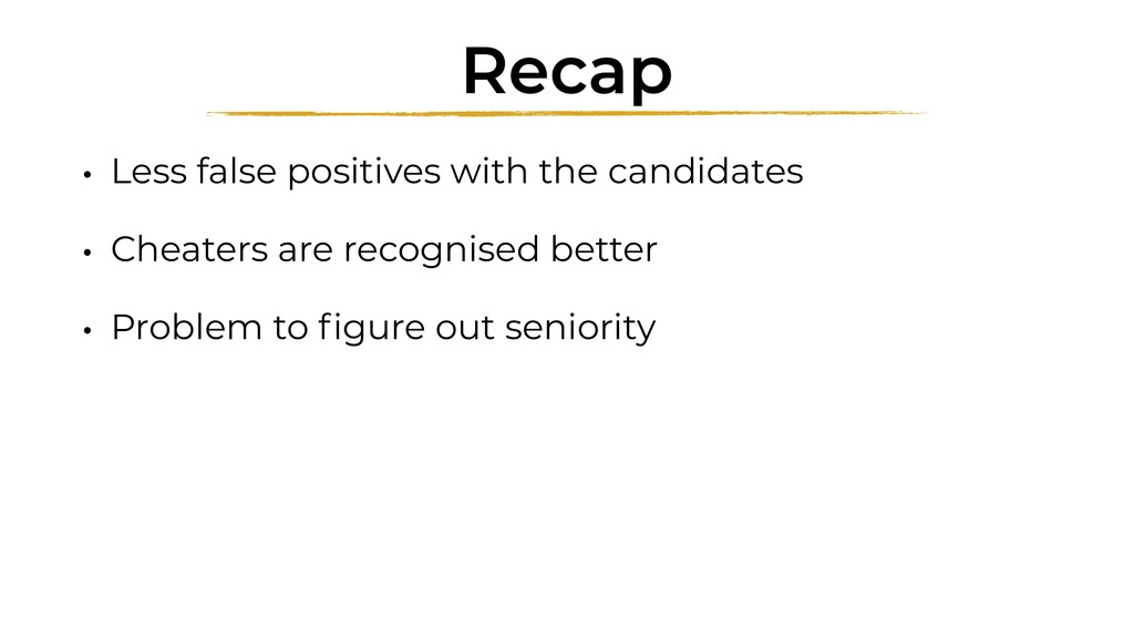 Recap • Less false positives with the candidate...