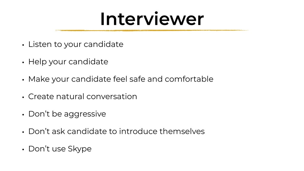 Interviewer • Listen to your candidate • Help y...