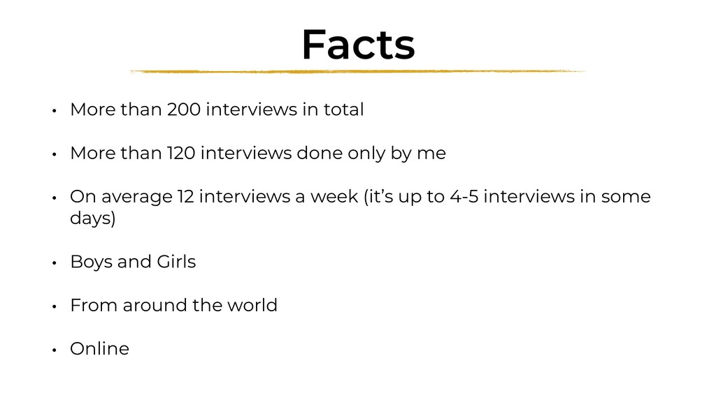 Facts • More than 200 interviews in total • Mor...