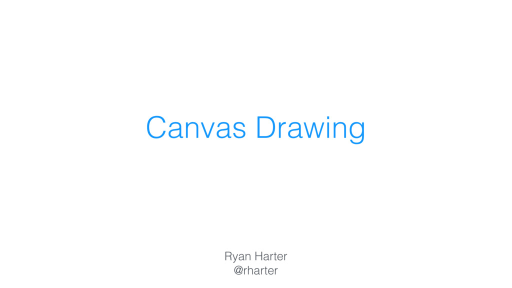 Canvas Drawing Ryan Harter @rharter