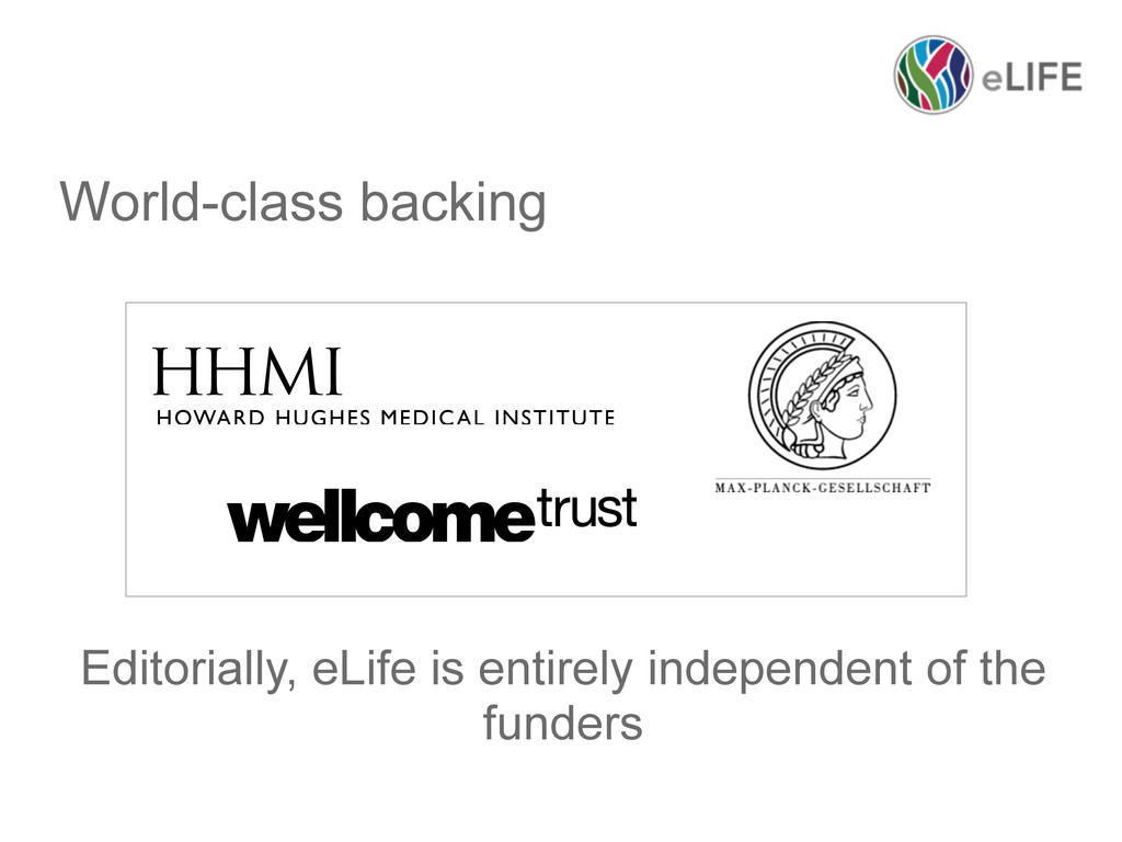 World-class backing Editorially, eLife is entir...