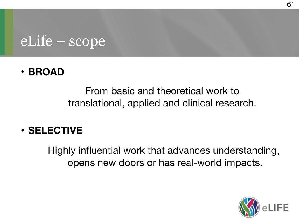 61 eLife – scope • BROAD From basic and theoret...